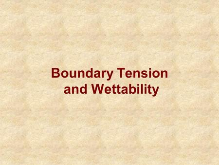 Boundary Tension and Wettability. Immiscible Phases Earlier discussions have considered only a single fluid in the pores –porosity –permeability Saturation: