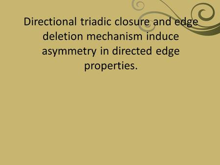 Directional triadic closure and edge deletion mechanism induce asymmetry in directed edge properties.