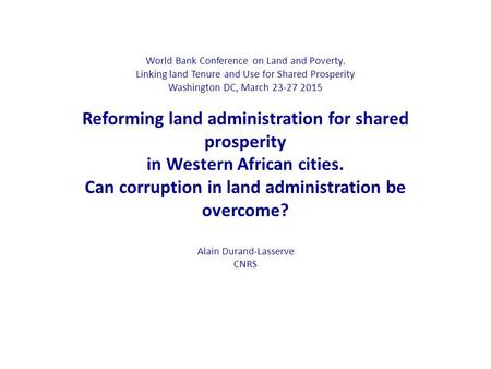 World Bank Conference on Land and Poverty. Linking land Tenure and Use for Shared Prosperity Washington DC, March 23-27 2015 Reforming land administration.