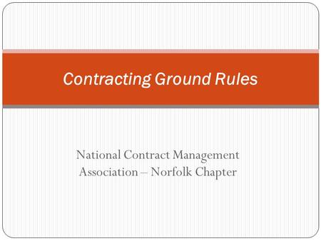 National Contract Management Association – Norfolk Chapter Contracting Ground Rules.