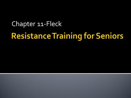 Chapter 11-Fleck.  Seniors can maintain strength if trained  Strength can increase ADL's  Most are lifting too light weights  Undulating periodized.