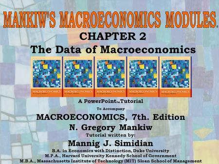 Chapter Two 1 ® CHAPTER 2 The Data of Macroeconomics A PowerPoint  Tutorial To Accompany MACROECONOMICS, 7th. Edition N. Gregory Mankiw Tutorial written.