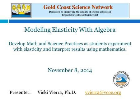 Modeling Elasticity With Algebra Develop Math and Science Practices as students experiment with elasticity and interpret results using mathematics. November.