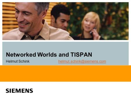 Networked Worlds and TISPAN Helmut Schink