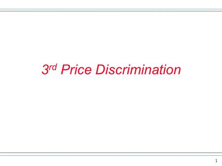 1 3 rd Price Discrimination. 2 Review We saw a monopoly is the only firm that sells a product. Up to this point we worked with a single price monopoly.