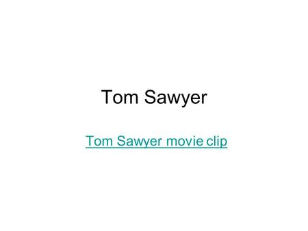 "Tom Sawyer Tom Sawyer movie clip. About Author ""What's in a name"" – Shakespeare wrote this Importance of your name? ""Mark Twain"" is a pseudonym or pen."
