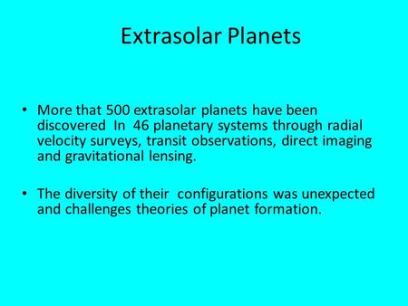 Extrasolar Planets More that 500 extrasolar planets have been discovered In 46 planetary systems through radial velocity surveys, transit observations,