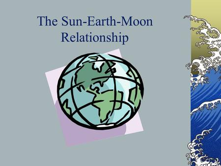 The Sun-<strong>Earth</strong>-Moon Relationship