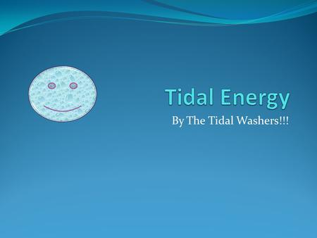 By The Tidal Washers!!!. Contents Why do we need renewable energy? How Tidal Energy works? Examples and Pictures Advantages Disadvantages Future Quiz.