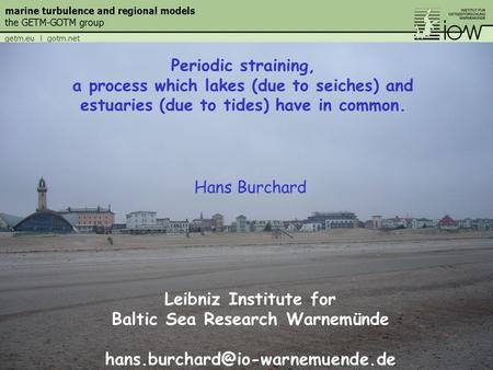 Hans Burchard Leibniz Institute for Baltic Sea Research Warnemünde Periodic straining, a process which lakes (due to seiches)