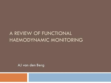 A REVIEW OF FUNCTIONAL HAEMODYNAMIC MONITORING AJ van den Berg.