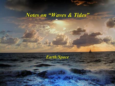 "Notes on ""Waves & Tides"" Earth/Space. S.W.B.A.T. Describe wave formation Describe wave formation Distinguish between the movement of water particles in."