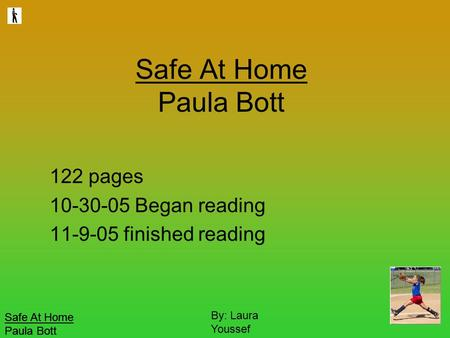 Safe At Home Paula Bott By: Laura Youssef Safe At Home Paula Bott 122 pages 10-30-05 Began reading 11-9-05 finished reading.