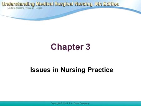 Copyright © 2011. F.A. Davis Company Linda S. Williams / Paula D. Hopper Understanding Medical Surgical Nursing, 4th Edition Chapter 3 Issues in Nursing.