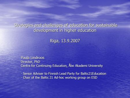 Strategies and challenges of education for sustainable development in higher education Riga, 13.9.2007 Strategies and challenges of education for sustainable.