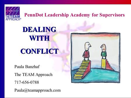 PennDot Leadership Academy for Supervisors DEALING WITH CONFLICT Paula Banzhaf The TEAM Approach 717-656-0788
