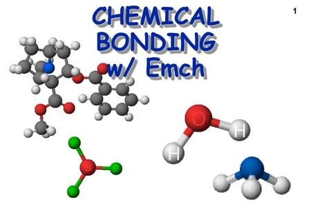 1 CHEMICAL BONDING w/ Emch Cocaine. 2 Chemical Bonding Problems and questions — How is a molecule or polyatomic ion held together? What's the difference.