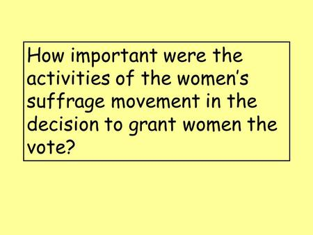 How important were the activities of the women's suffrage movement in the decision to grant women the vote?