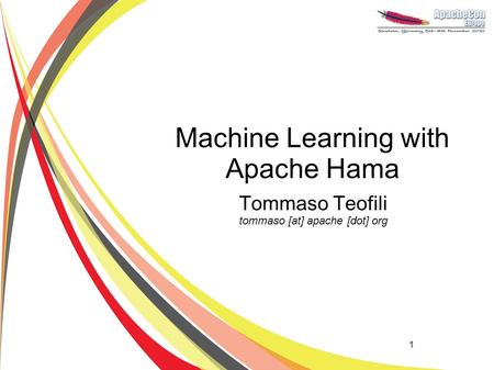 1 Machine Learning with Apache Hama Tommaso Teofili tommaso [at] apache [dot] org.