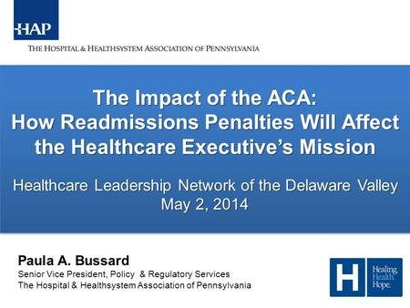1 The Impact of the ACA: How Readmissions Penalties Will Affect the Healthcare Executive's Mission Healthcare Leadership Network of the Delaware Valley.