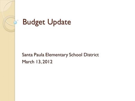 Budget Update Santa Paula Elementary School District March 13, 2012.