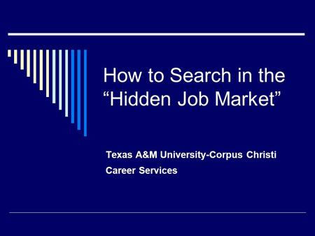 "How to Search in the ""Hidden Job Market"" Texas A&M University-Corpus Christi Career Services."