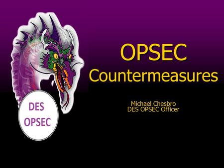 OPSEC Countermeasures Michael Chesbro DES OPSEC Officer OPSEC Countermeasures Michael Chesbro DES OPSEC Officer.