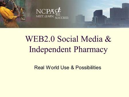 WEB2.0 Social Media & Independent Pharmacy Real World Use & Possibilities.