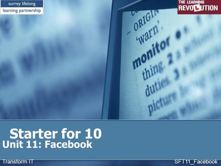 Starter for 10 Unit 11: Facebook Transform IT SFT11_Facebook.