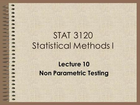 Lecture 10 Non Parametric Testing STAT 3120 Statistical Methods I.