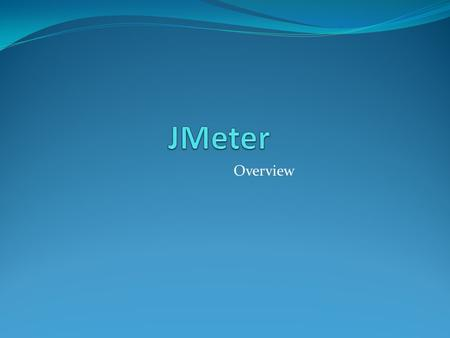 Overview. SUMMARY Introduction What is Jmeter ? Why ? Preparing tests Step 1 Proxy server Step 2 Organization Step 3 Genericity Step 4 Assertions Running.