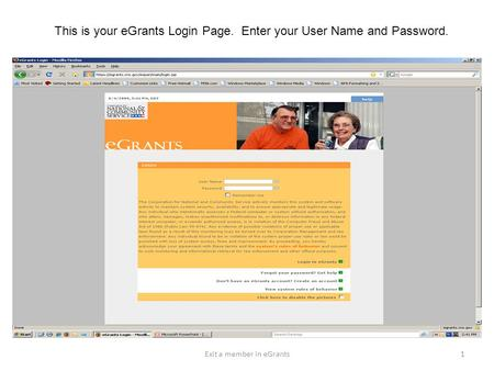 This is your eGrants Login Page. Enter your User Name and Password. 1Exit a member in eGrants.