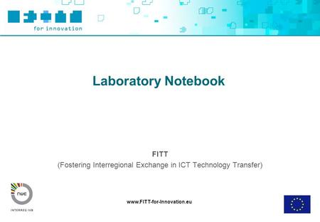 Www.FITT-for-Innovation.eu Laboratory Notebook FITT (Fostering Interregional Exchange in ICT Technology Transfer)