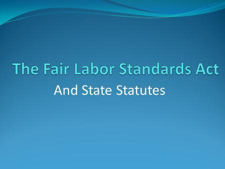 And State Statutes. Things to Learn Does the Fair Labor Standards Act (FLSA) require employers to provide:  Lunch breaks  Breaks during the day  Holiday.