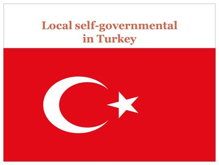 "Local self-governmental in Turkey ???. Local Governments- A General View Constitutional Framework:  Article 123 : ""The organisation and functions of."