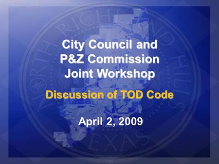 City Council and P&Z Commission Joint Workshop Discussion of TOD Code April 2, 2009.