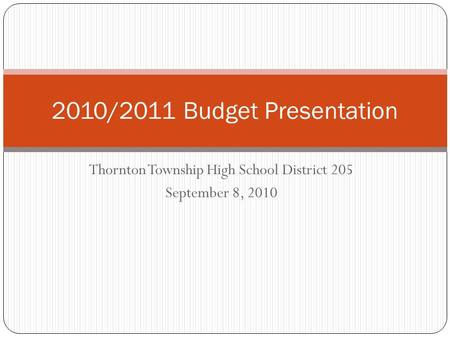 Thornton Township High School District 205 September 8, 2010 2010/2011 Budget Presentation.