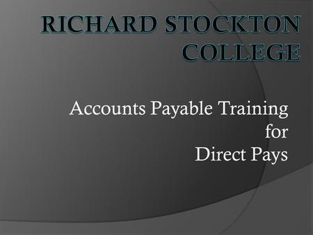 Accounts Payable Training for Direct Pays. AGENDA Is a PO needed Learn When A Direct Pay Is Needed or Learn To Successfully Remove A Direct Pay Making.