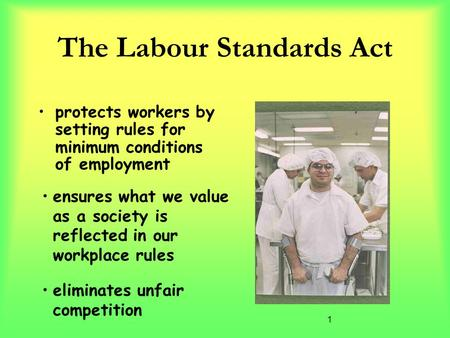 1 The Labour Standards Act protects workers by setting rules for minimum conditions of employment ensures what we value as a society is reflected in our.