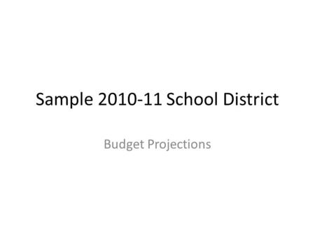 Sample 2010-11 School District Budget Projections.
