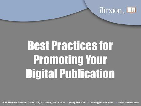 Best Practices for Promoting Your Digital Publication 1859 Bowles Avenue, Suite 100, St. Louis, MO 63026  (888) 391-0202  