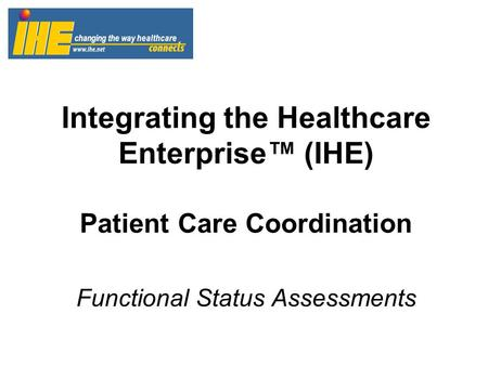 Integrating the Healthcare Enterprise™ (IHE) Patient Care Coordination Functional Status Assessments.