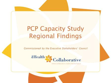PCP Capacity Study Regional Findings Commissioned by the Executive Stakeholders' Council.