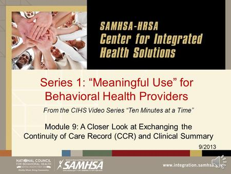 "Series 1: ""Meaningful Use"" for Behavioral Health Providers 9/2013 From the CIHS Video Series ""Ten Minutes at a Time"" Module 9: A Closer Look at Exchanging."