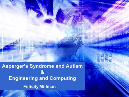 Felicity Millman Asperger's Syndrome and Autism & Engineering and Computing.