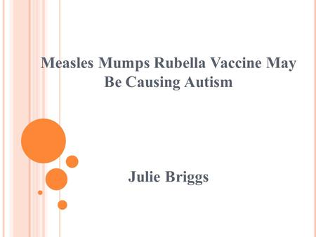 Measles Mumps Rubella Vaccine May Be Causing Autism Julie Briggs.