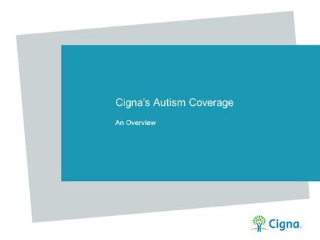 Cigna's Autism Coverage An Overview. 2 Confidential, unpublished property of Cigna. Do not duplicate or distribute. Use and distribution limited solely.