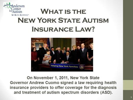 What is the New York State Autism Insurance Law? On November 1, 2011, New York State Governor Andrew Cuomo signed a law requiring health insurance providers.