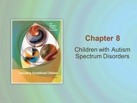 Children with Autism Spectrum Disorders Chapter 8.
