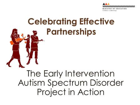 Celebrating Effective Partnerships The Early Intervention Autism Spectrum Disorder Project in Action.